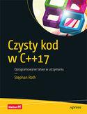 Czysty kod w C++17. Oprogramowanie łatwe w utrzymaniu